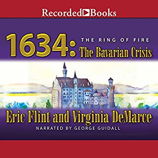 1634     The Bavarian Crisis              Written by:                                                                                                                                 Eric Flint,                                                                                        Virginia DeMarce                               Narrated by:                                                                                                                                 George Guidall                      Length: 24 hrs and 13 mins     2 ratings     Overall 5.0