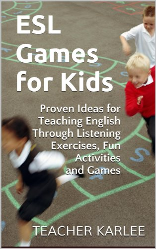 ESL Games for Kids - Proven Ideas for Teaching English Through Listening Exercises, Fun Activities and Games (English Edition)