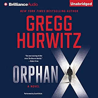 Orphan X                   Written by:                                                                                                                                 Gregg Hurwitz                               Narrated by:                                                                                                                                 Scott Brick                      Length: 11 hrs and 15 mins     93 ratings     Overall 4.5