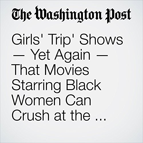 'Girls' Trip' Shows — Yet Again — That Movies Starring Black Women Can Crush at the Box Office copertina