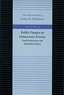 Public Finance in Democratic Process -- Fiscal Institutions & Individual Choice: Fiscal Institutions and Individual Choic...