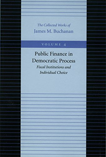 Compare Textbook Prices for Public Finance in Democratic Process: Fiscal Institutions and Individual Choice The Collected Works of James M. Buchanan Revised Edition ISBN 9780865972193 by Buchanan, James M.