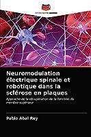 Neuromodulation électrique spinale et robotique dans la sclérose en plaques: Approche de la récupération de la fonction du membre supérieur