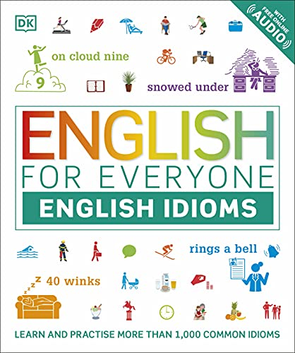 English for Everyone: English Idioms: Learn and practise common idioms and expressions