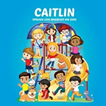 Caitlin Spreads Love Wherever She Goes: Books About Bullying & Girl Empowerment (Multicultural Books, Personalized Books, Personalized Gifts, Gifts for Girls, Self-Esteem for Kids)