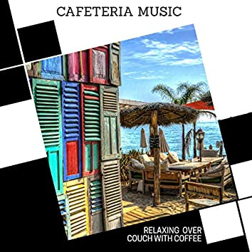 Cafeteria Music - Relaxing Over Couch With Coffee