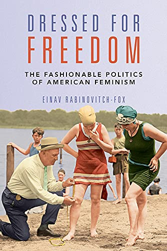 Dressed for Freedom: The Fashionable Politics of American Feminism (Women, Gender, and Sexuality in American History)