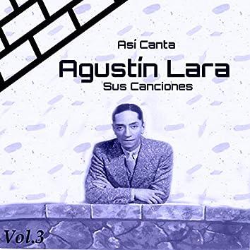 Así Canta Agustín Lara Sus Canciones, Vol. 3