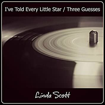 I've Told Every Little Star / Three Guesses