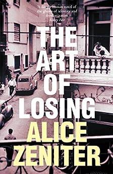 The Art of Losing by [Alice Zeniter, Frank Wynne]