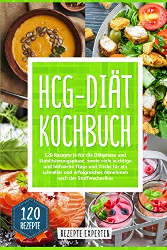 HCG-Diät Kochbuch: 120 Rezepte für die Diät- und Stabilisierungsphase, sowie viele wichtige und hilfreiche Tipps und Tricks für ein schnelles und erfolgreiches Abnehmen nach der Stoffwechselkur