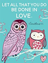 1 Corinthians 16:14 - Let All That You Do Be Done In Love: Owl Notebook (Composition Book, Journal) (8.5 x 11 Large)
