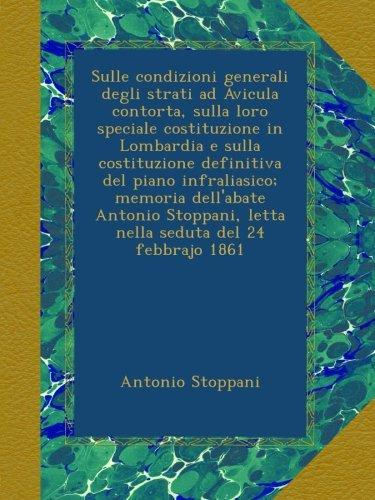Sulle condizioni generali degli strati ad Avicula contorta, sulla loro speciale costituzione in Lombardia e sulla costituzione definitiva del piano ... letta nella seduta del 24 febbrajo 1861