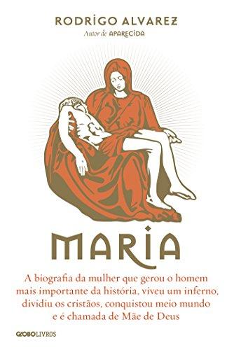 Maria – A biografia da mulher que gerou o homem mais importante da história (Biografias Religiosas)