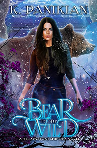 Front cover for the book Bear to Be Wild: A Yellowstone Shifters Novel by K. Panikian