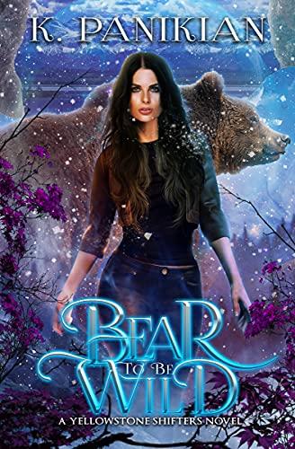 Bear to Be Wild: A Yellowstone Shifters Novel