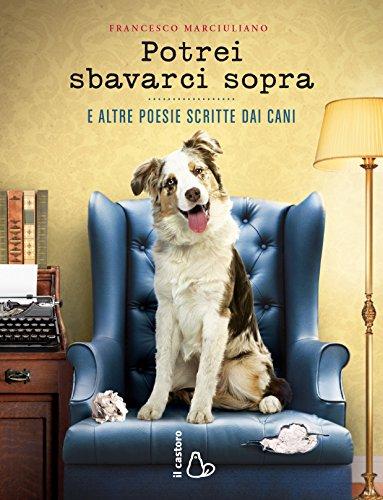 Potrei sbavarci sopra e altre poesie scritte dai cani (Italian Edition)