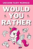 Would You Rather - Unicorn Fairy Mermaid: A Hilarious, Interactive, Crazy, Silly Fantasy Question Scenario Game Book | Stocking Stuffer Gift For Kids (Hilarious Family Games)
