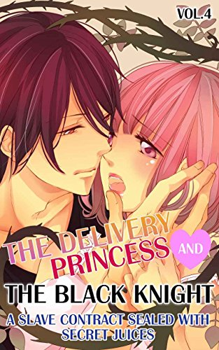 The Delivery Princess and the Black Knight - Vol.4 (TL): A Slave Contract Sealed with Secret Juices (English Edition)