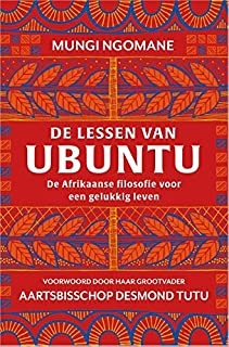 De lessen van ubuntu: De Afrikaanse filosofie voor een gelukkig leven