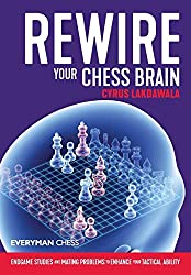 Cyrus Lakdawala - Rewire your Chess Brain - Everyman Chess
