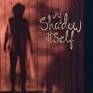 My Shadow Itself