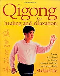 Qigong for Healing and Relaxation: Simple Techniques for Feeling Stronger, Healthier, and More Relaxed: Michael Tse