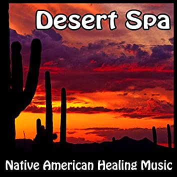 Desert Spa - Native American Healing Music