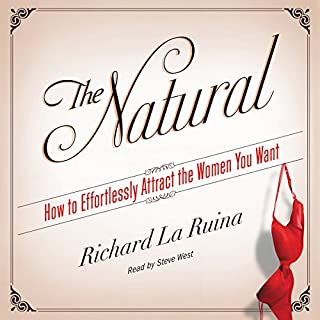 The Natural     How to Effortlessly Attract the Women You Want              By:                                                                                                                                 Richard La Ruina                               Narrated by:                                                                                                                                 Steve West                      Length: 5 hrs and 34 mins     717 ratings     Overall 4.5