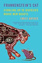 Frankenstein's Cat: Cuddling Up to Biotech's Brave New Beasts by Anthes, Emily(April 8, 2014) Paperback
