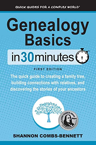 Genealogy Basics In 30 Minutes: The quick guide to creating a family tree, building connections with relatives, and discovering the stories of your ancestors