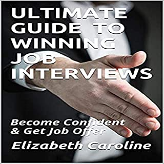 Ultimate Guide to Winning Job Interviews: Become Confident & Get Job Offer audiobook cover art