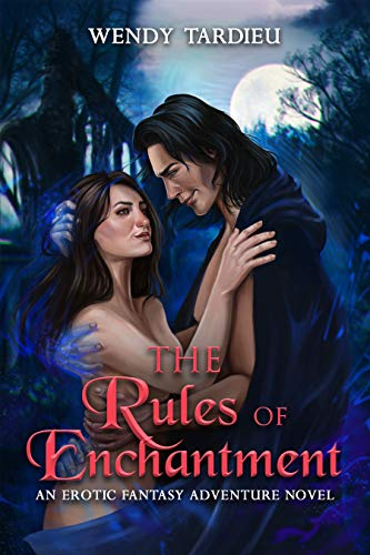 The Rules of Enchantment: An Erotic Fantasy Adventure Novel by [Wendy Tardieu]