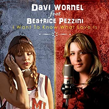 I Want to Know What Love Is (feat. Beatrice Pezzini)