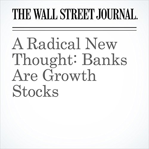 A Radical New Thought: Banks Are Growth Stocks cover art