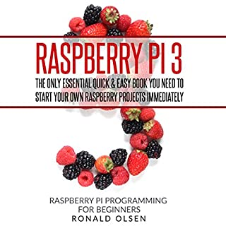 Raspberry Pi: The Only Essential Book You Need to Start Your Own Raspberry Pi 3 Projects Immediately audiobook cover art