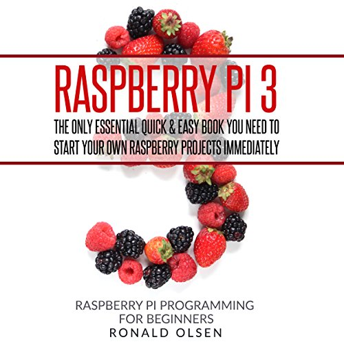 Raspberry Pi: The Only Essential Book You Need to Start Your Own Raspberry Pi 3 Projects Immediately cover art