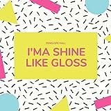 I'ma Shine Like Gloss [Explicit]