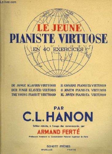 LE JEUNE PIANISTE VIRTUOSE - EN 40 EXERCICES - TEXTES EN ALLEMAND / NEERLANDAIS / ANGLAIS / ESPAGNOL / ITALIEN / FRANCAIS.