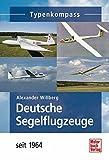 Deutsche Segelflugzeuge seit 1964 (Typenkompass) - Alexander Willberg