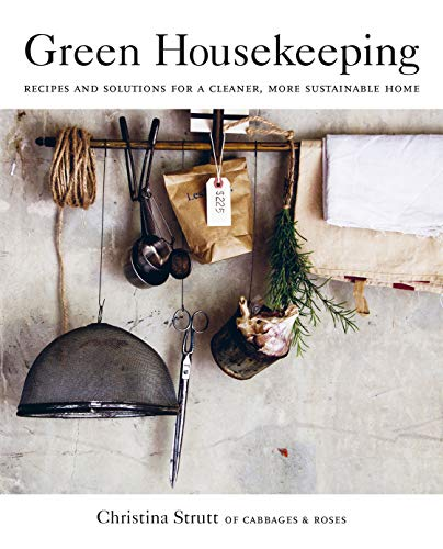 Green Housekeeping: Recipes and solutions for a cleaner, more sustainable home