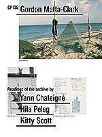 CP 138 Gordon Matta-Clark: Readings of the Archive by Yann Chateigné, Hila Peleg, Kitty Scott