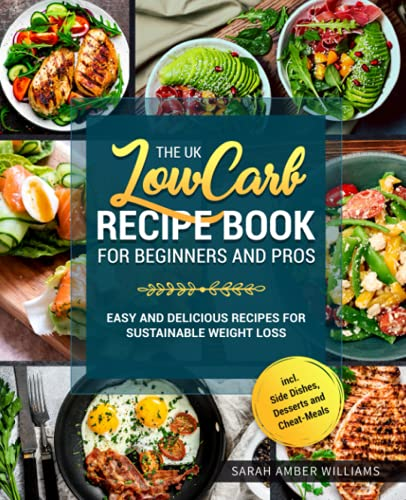 The UK Low Carb Recipe Book For Beginners and Pros: Easy and Delicious...