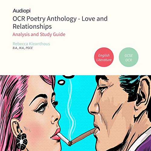 OCR Love and Relationships GCSE Poetry Anthology Audio Tutorials                   Written by:                                                                                                                                 Rebecca Kleanthous BA                               Narrated by:                                                                                                                                 Alex Piggins,                                                                                        Laura McKee                      Length: 2 hrs and 19 mins     Not rated yet     Overall 0.0