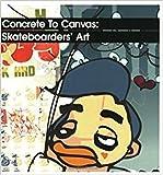 Concrete to Canvas: Skateboarders' Art - Jo Waterhouse