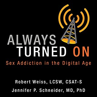 Always Turned On     Sex Addiction in the Digital Age              By:                                                                                                                                 Robert Weiss,                                                                                        Jennifer P. Schneider                               Narrated by:                                                                                                                                 Beverly Oliver                      Length: 7 hrs and 7 mins     21 ratings     Overall 4.0