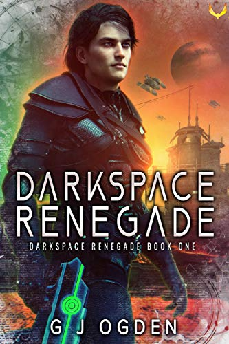 Darkspace Renegade: A Military Sci-Fi Series Kindle Edition by G J Ogden  (Author)