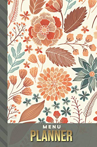 Menu Planner: Vintage Floral Print - Autumn Colors / 6x9 Weekly Meal Planning Notebook / With Grocery List Organizer / Track - Plan Breakfast Lunch ... of Blank Templates / Gift for Meal Prepping