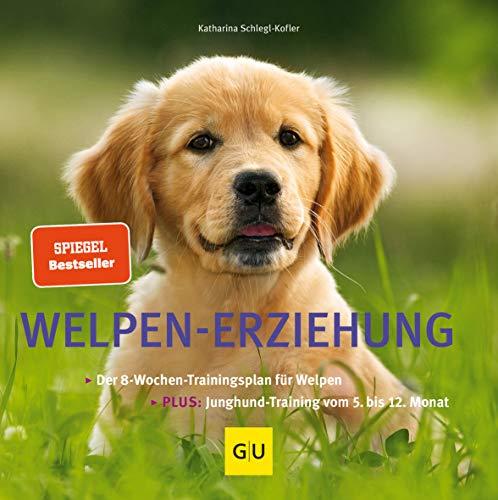 Welpen-Erziehung: Der 8-Wochen-Trainingsplan für Welpen. Plus...