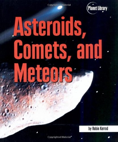Asteroids, Comets, and Meteors (Planet Library)